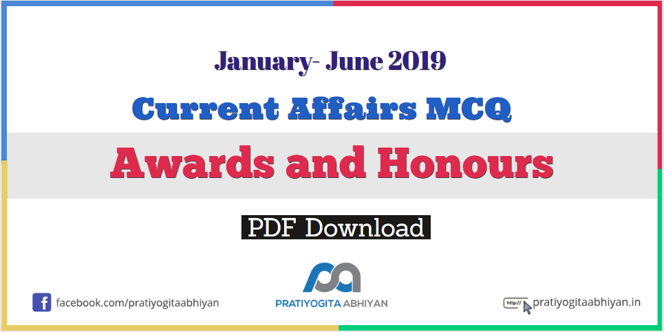 Most Important Awards and Honours Current Affairs MCQ January- June 2019 PDF Download