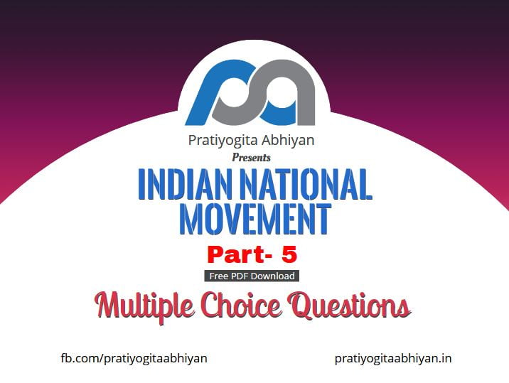 500+ MCQ on Indian National Movement Part- V